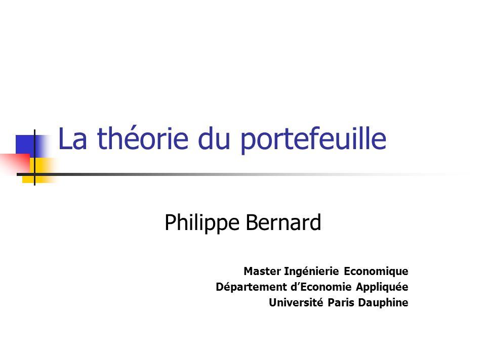 La théorie du portefeuille Philippe Bernard Master Ingénierie Economique Département dEconomie Appliquée Université Paris Dauphine