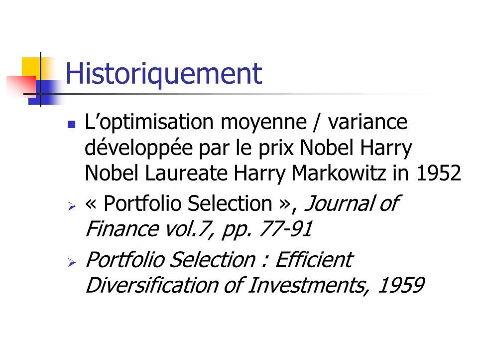 Historiquement Loptimisation moyenne / variance développée par le prix Nobel Harry Nobel Laureate Harry Markowitz in 1952 « Portfolio Selection », Jou