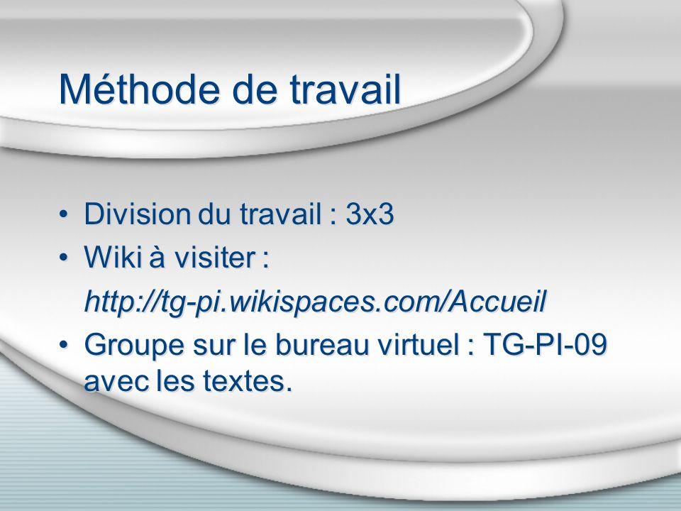 Méthode de travail Division du travail : 3x3 Wiki à visiter : http://tg-pi.wikispaces.com/Accueil Groupe sur le bureau virtuel : TG-PI-09 avec les tex