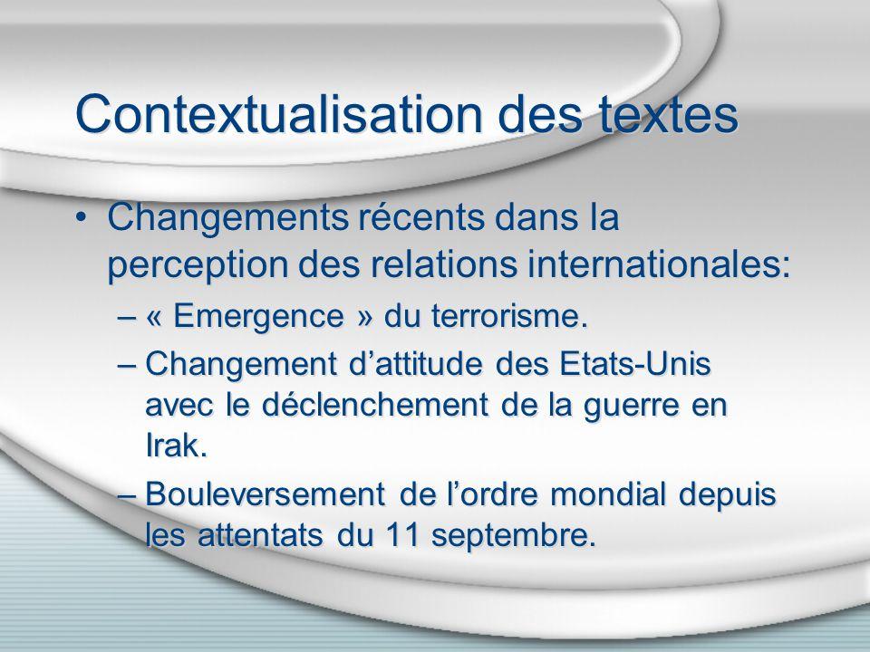 Contextualisation des textes Changements récents dans la perception des relations internationales: –« Emergence » du terrorisme. –Changement dattitude