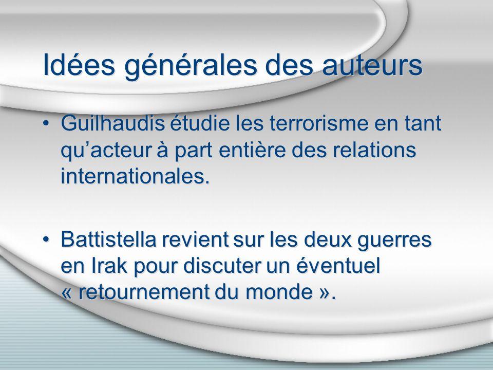 Idées générales des auteurs Guilhaudis étudie les terrorisme en tant quacteur à part entière des relations internationales. Battistella revient sur le