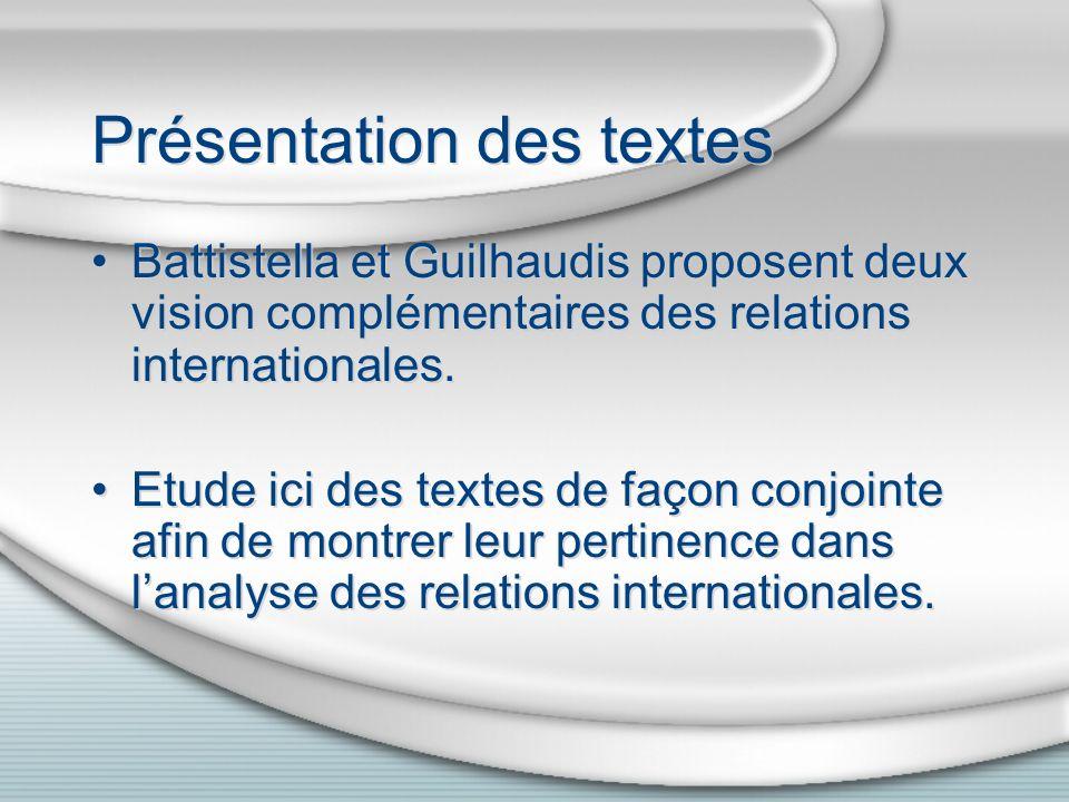 Présentation des textes Battistella et Guilhaudis proposent deux vision complémentaires des relations internationales. Etude ici des textes de façon c
