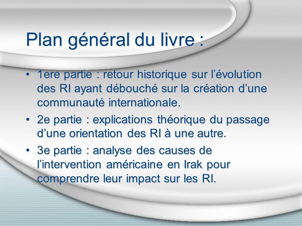 Plan général du livre : 1ere partie : retour historique sur lévolution des RI ayant débouché sur la création dune communauté internationale. 2e partie