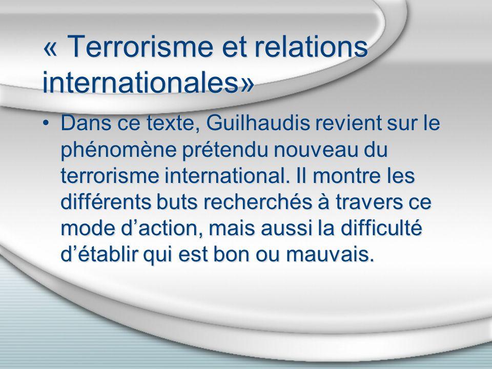 « Terrorisme et relations internationales» Dans ce texte, Guilhaudis revient sur le phénomène prétendu nouveau du terrorisme international. Il montre