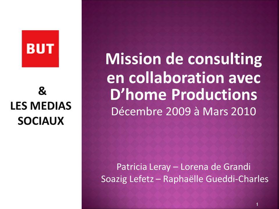 Mission de consulting en collaboration avec Dhome Productions Décembre 2009 à Mars 2010 Patricia Leray – Lorena de Grandi Soazig Lefetz – Raphaëlle Gu