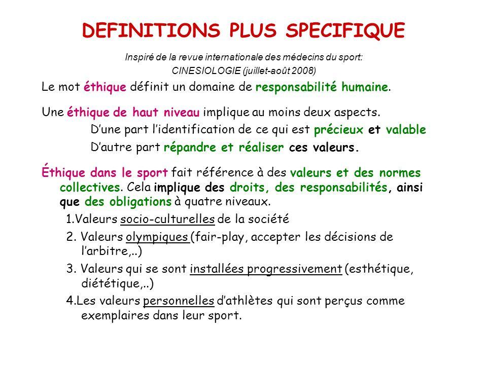 DEFINITIONS PLUS SPECIFIQUE Inspiré de la revue internationale des médecins du sport: CINESIOLOGIE (juillet-août 2008) Le mot éthique définit un domai