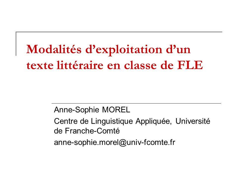 Modalités dexploitation dun texte littéraire en classe de FLE Anne-Sophie MOREL Centre de Linguistique Appliquée, Université de Franche-Comté anne-sop