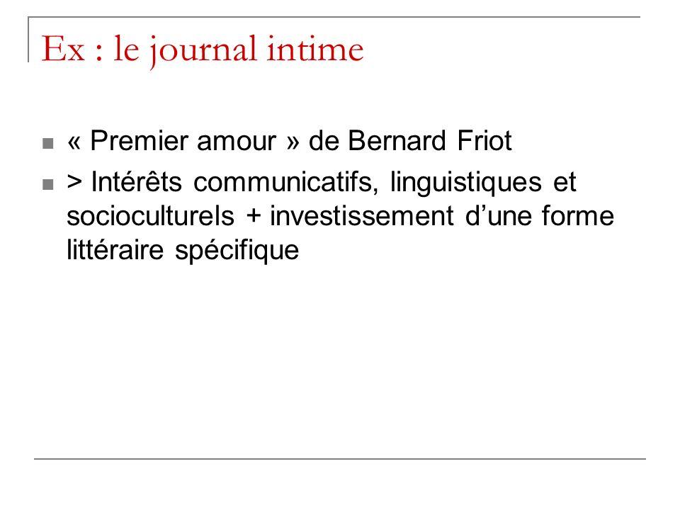 Ex : le journal intime « Premier amour » de Bernard Friot > Intérêts communicatifs, linguistiques et socioculturels + investissement dune forme littér