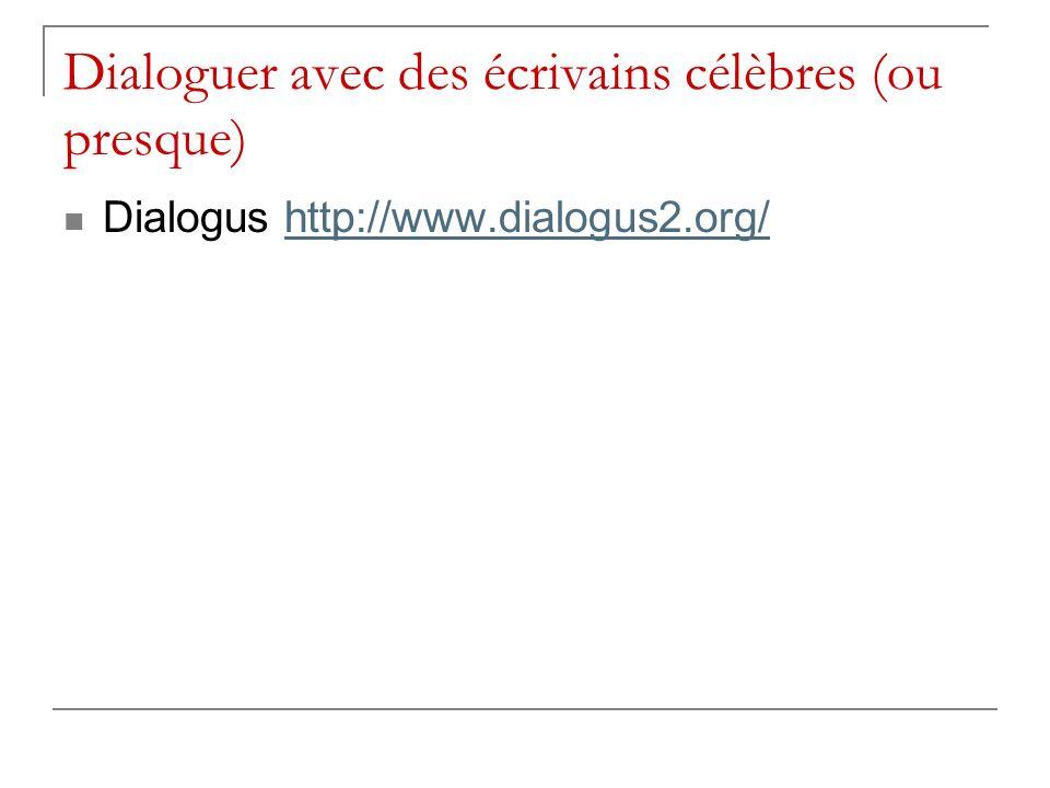 Dialoguer avec des écrivains célèbres (ou presque) Dialogus http://www.dialogus2.org/http://www.dialogus2.org/
