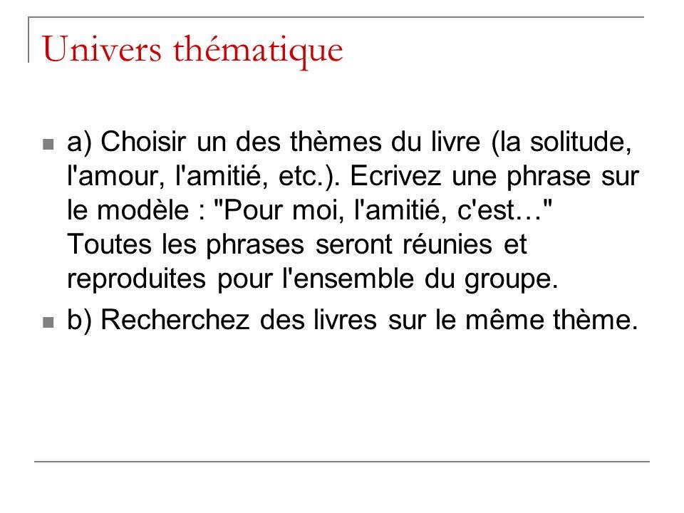 Univers thématique a) Choisir un des thèmes du livre (la solitude, l amour, l amitié, etc.).