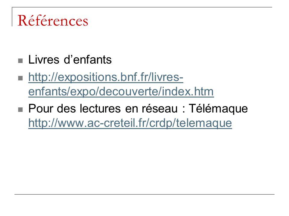 Références Livres denfants http://expositions.bnf.fr/livres- enfants/expo/decouverte/index.htm http://expositions.bnf.fr/livres- enfants/expo/decouverte/index.htm Pour des lectures en réseau : Télémaque http://www.ac-creteil.fr/crdp/telemaque http://www.ac-creteil.fr/crdp/telemaque