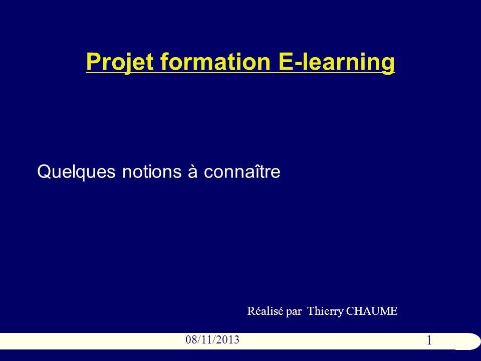 1 08/11/2013 Projet formation E-learning Quelques notions à connaître Réalisé par Thierry CHAUME