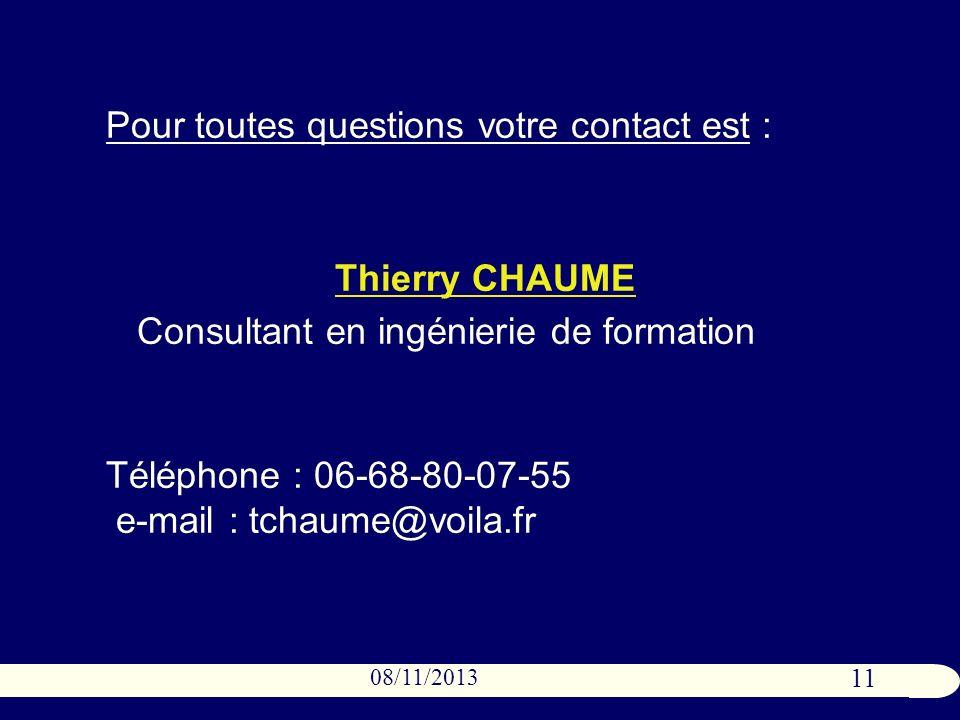 11 08/11/2013 Pour toutes questions votre contact est : Thierry CHAUME Consultant en ingénierie de formation Téléphone : 06-68-80-07-55 e-mail : tchaume@voila.fr