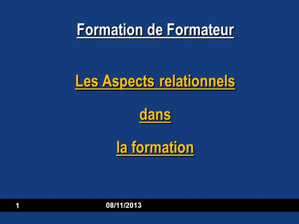 08/11/2013 1 Les Aspects relationnels dans la formation Formation de Formateur