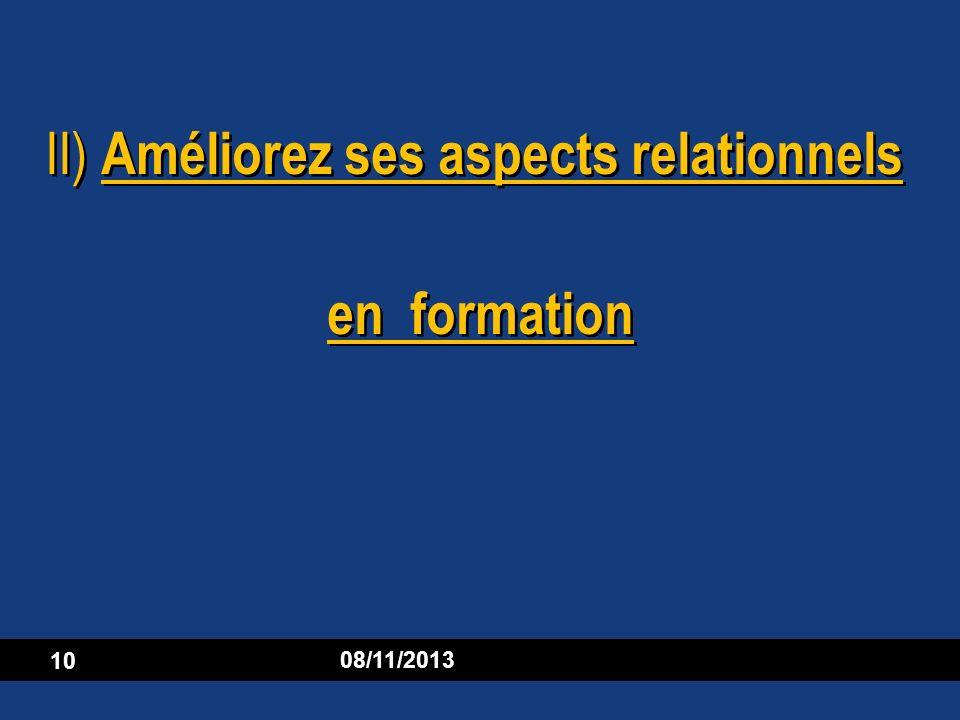 08/11/2013 10 II) Améliorez ses aspects relationnels en formation
