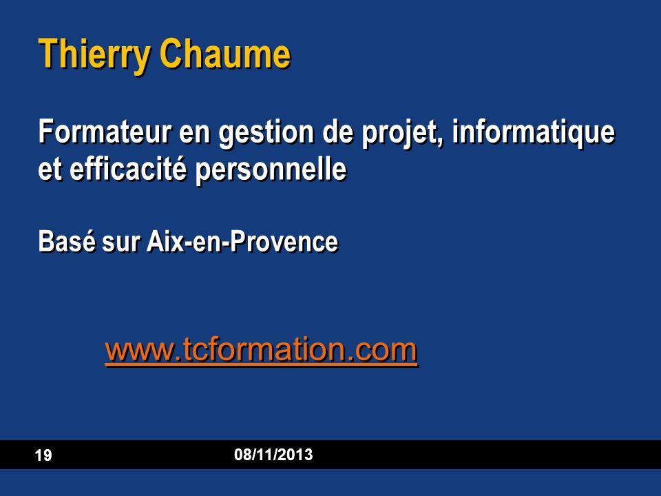19 08/11/2013 Thierry Chaume Formateur en gestion de projet, informatique et efficacité personnelle Basé sur Aix-en-Provence www.tcformation.com