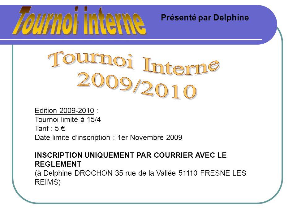 Edition 2009-2010 : Tournoi limité à 15/4 Tarif : 5 Date limite dinscription : 1er Novembre 2009 INSCRIPTION UNIQUEMENT PAR COURRIER AVEC LE REGLEMENT