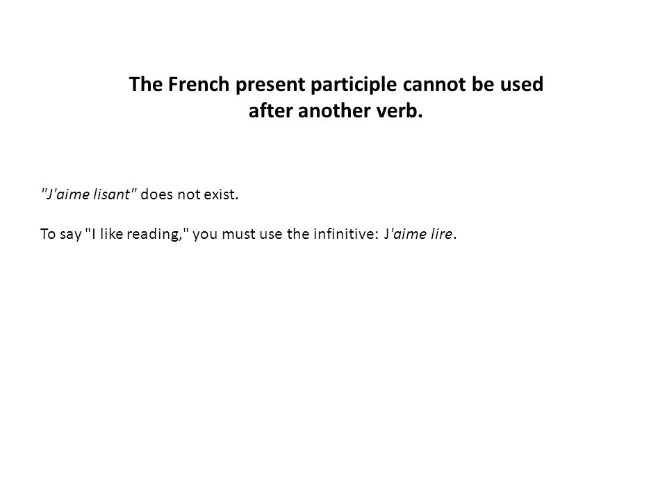 The present participle as a noun indicating an activity: Seeing is believing, is another case in which the French translation requires the infinitive: Voir, c est croire.