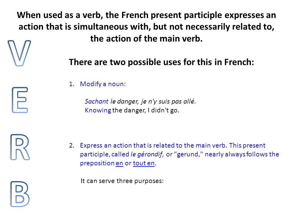 a) Describe an action that is related to and simultaneous with the action of the main verb, usually translated as while , `by or upon : Elle lisait en mangeant.
