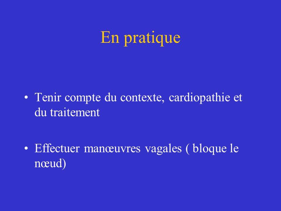 Tenir compte du contexte, cardiopathie et du traitement Effectuer manœuvres vagales ( bloque le nœud) En pratique