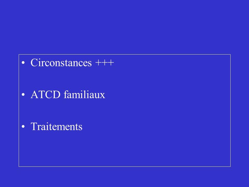 Circonstances +++ ATCD familiaux Traitements