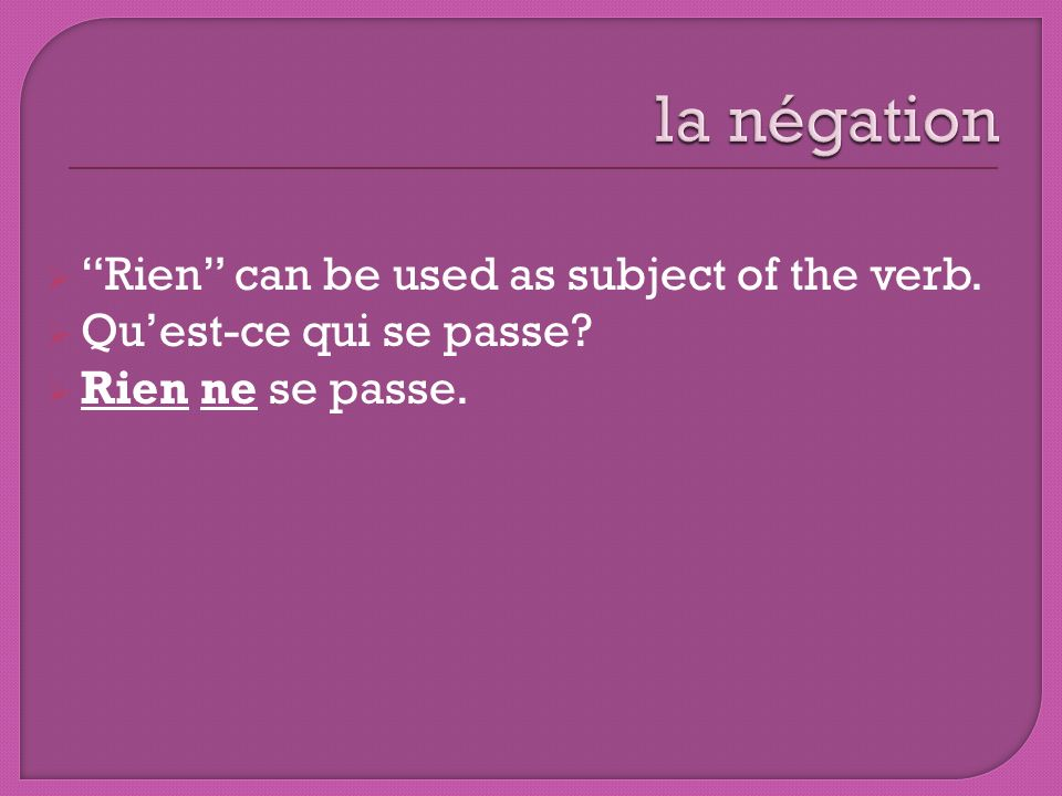 Rien can be used as subject of the verb. Quest-ce qui se passe? Rien ne se passe.
