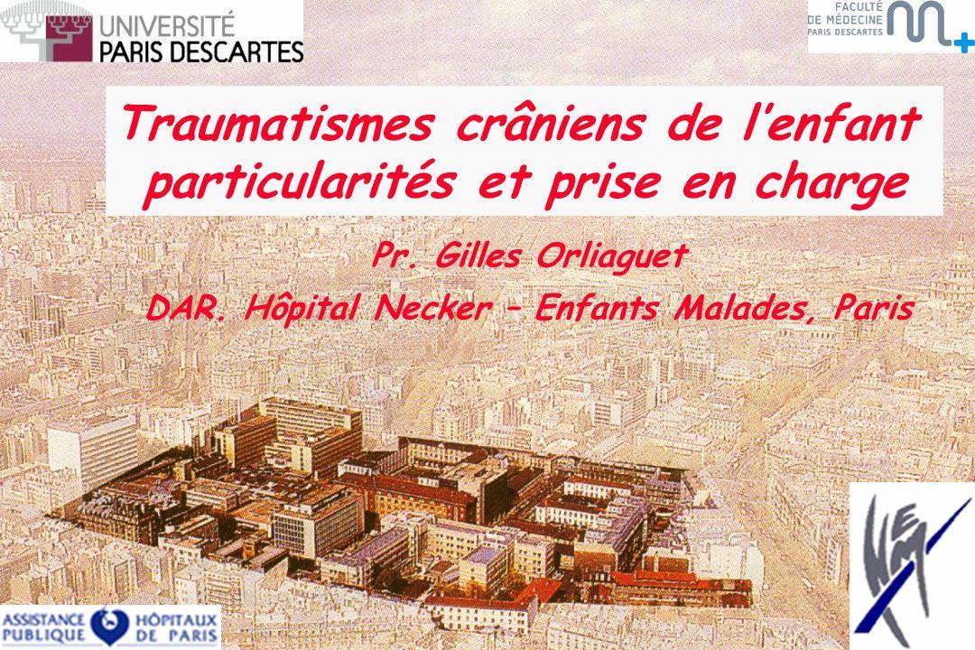Traumatismes crâniens de lenfant particularités et prise en charge Pr. Gilles Orliaguet DAR. Hôpital Necker – Enfants Malades, Paris