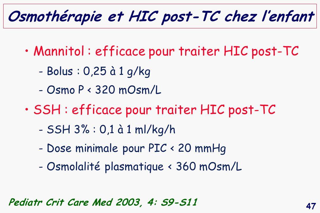 47 Osmothérapie et HIC post-TC chez lenfant Mannitol : efficace pour traiter HIC post-TC - Bolus : 0,25 à 1 g/kg - Osmo P < 320 mOsm/L SSH : efficace