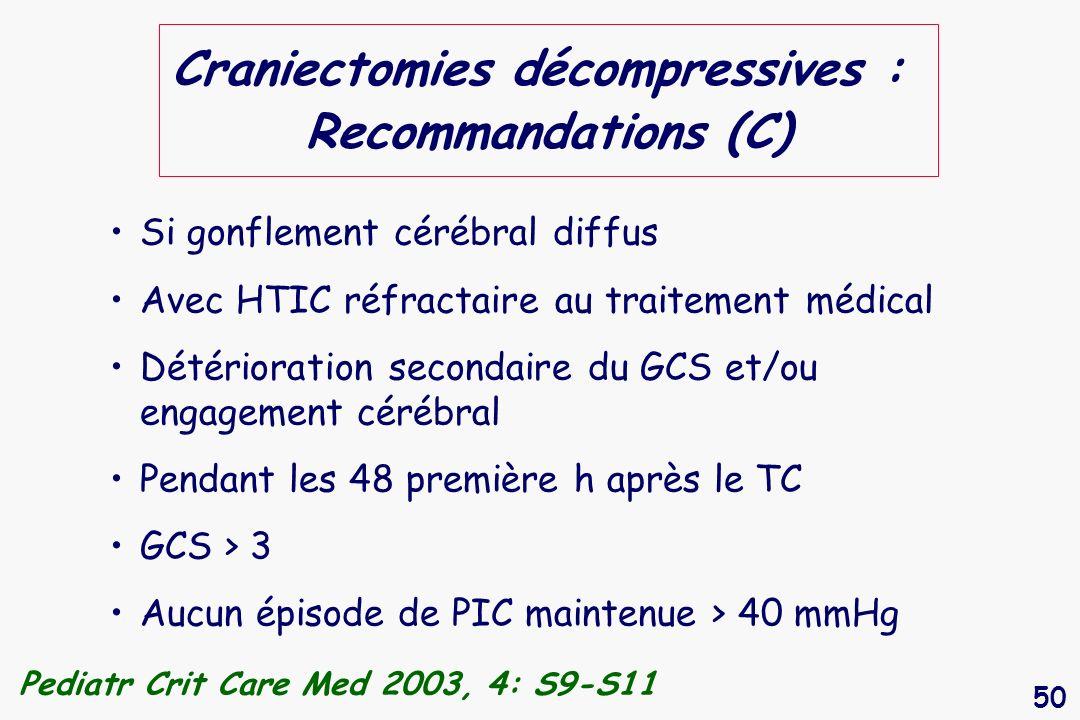 50 Craniectomies décompressives : Recommandations (C) Si gonflement cérébral diffus Avec HTIC réfractaire au traitement médical Détérioration secondai