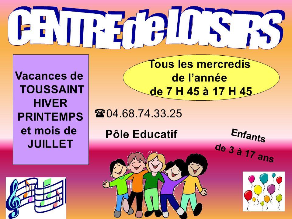 Enfants de 3 à 17 ans Tous les mercredis de lannée de 7 H 45 à 17 H 45 Vacances de TOUSSAINT HIVER PRINTEMPS et mois de JUILLET 04.68.74.33.25 Pôle Educatif