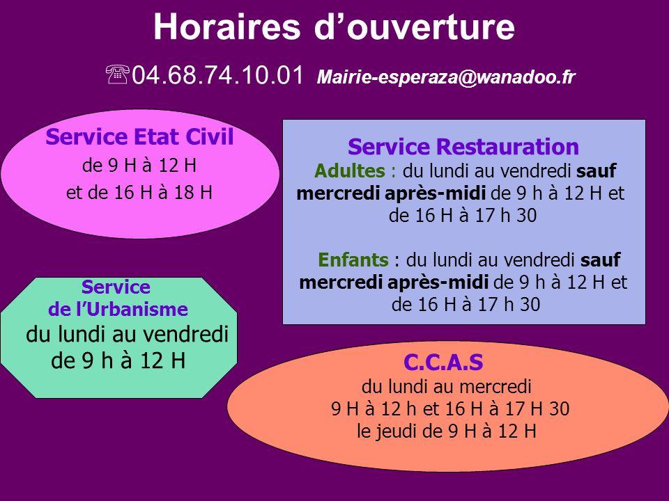 Horaires douverture 04.68.74.10.01 Mairie-esperaza@wanadoo.fr Service Etat Civil de 9 H à 12 H et de 16 H à 18 H Service Restauration Adultes : du lundi au vendredi sauf mercredi après-midi de 9 h à 12 H et de 16 H à 17 h 30 Enfants : du lundi au vendredi sauf mercredi après-midi de 9 h à 12 H et de 16 H à 17 h 30 Service de lUrbanisme du lundi au vendredi de 9 h à 12 H C.C.A.S du lundi au mercredi 9 H à 12 h et 16 H à 17 H 30 le jeudi de 9 H à 12 H