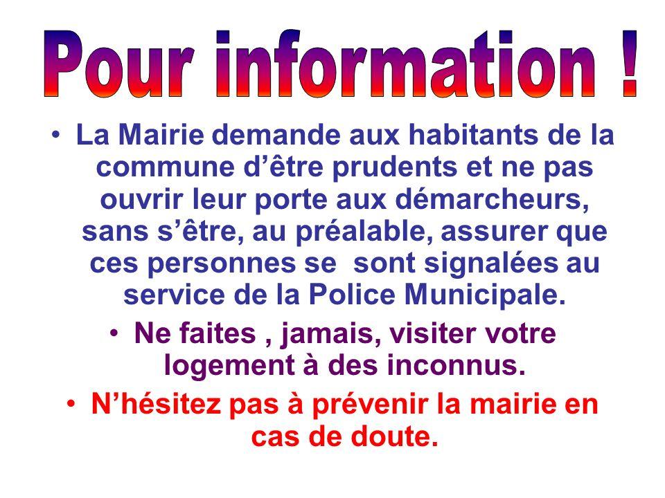 La Mairie demande aux habitants de la commune dêtre prudents et ne pas ouvrir leur porte aux démarcheurs, sans sêtre, au préalable, assurer que ces personnes se sont signalées au service de la Police Municipale.