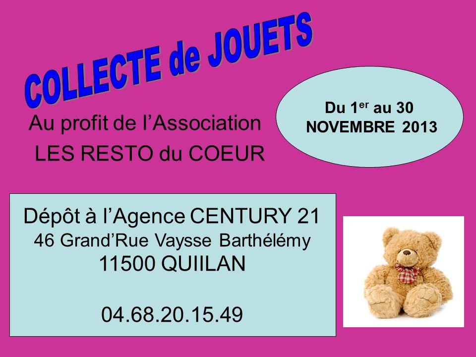 Au profit de lAssociation LES RESTO du COEUR Du 1 er au 30 NOVEMBRE 2013 Dépôt à lAgence CENTURY 21 46 GrandRue Vaysse Barthélémy 11500 QUIILAN 04.68.20.15.49