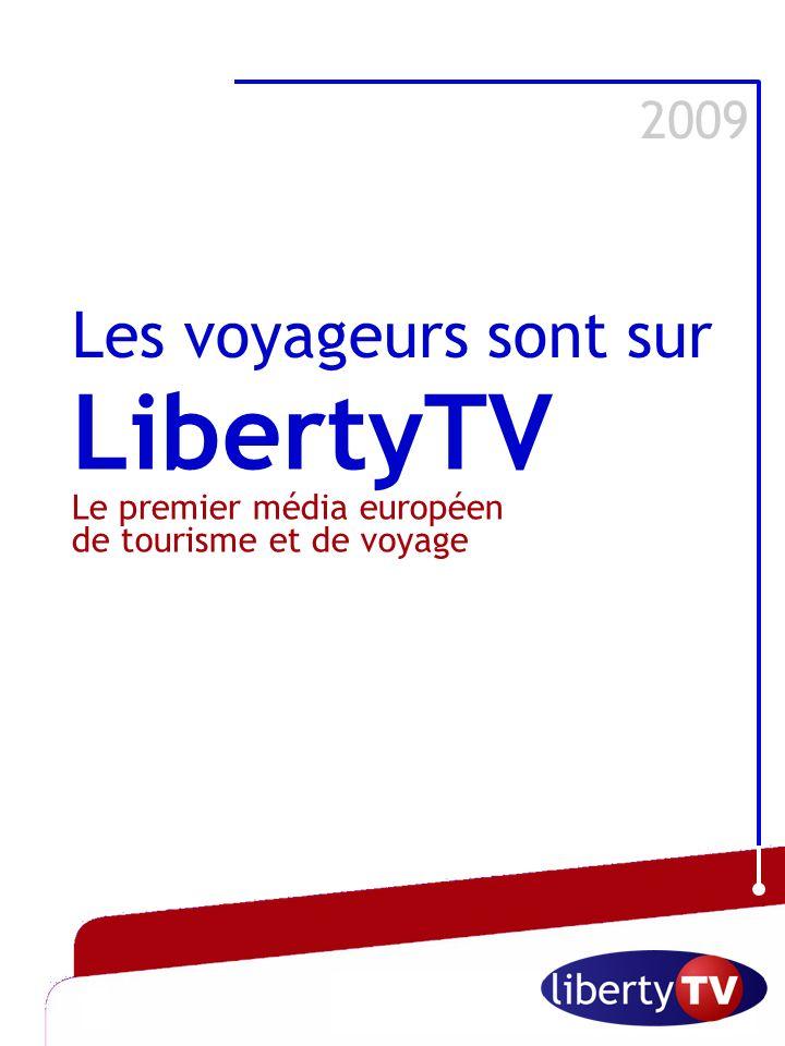 Octobre 2006 LibertyTV Le premier média européen de tourisme et de voyage 2009 Les voyageurs sont sur