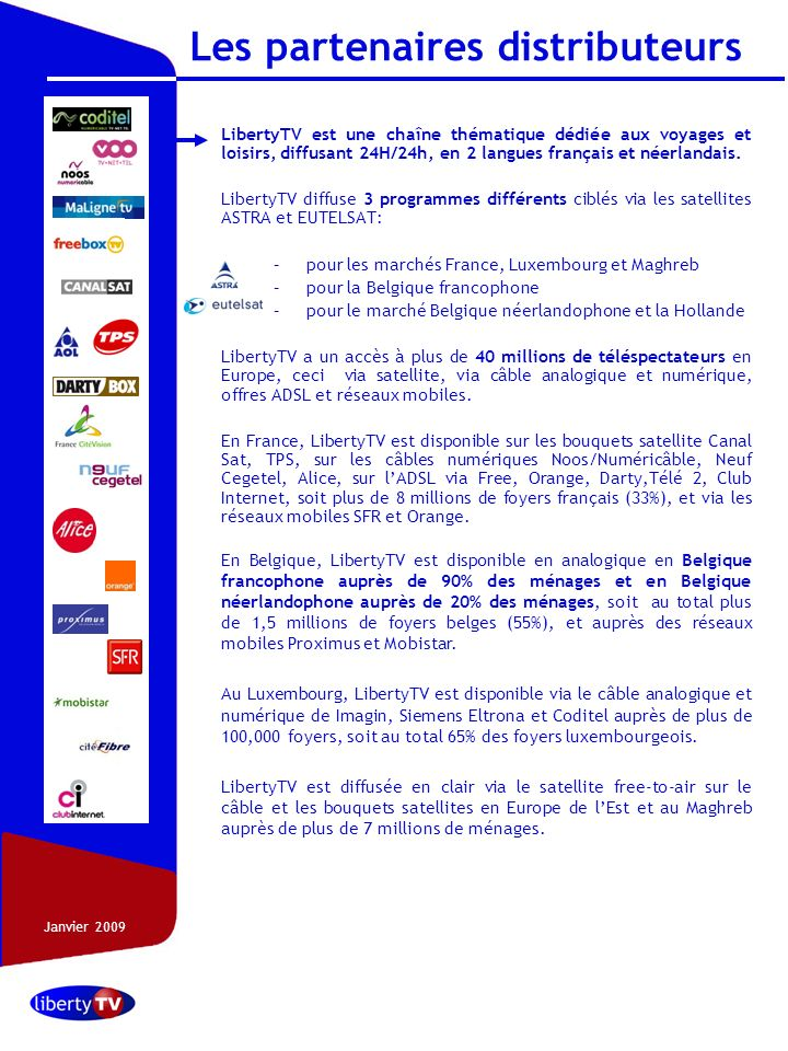 Octobre 2006 Les partenaires distributeurs LibertyTV est une chaîne thématique dédiée aux voyages et loisirs, diffusant 24H/24h, en 2 langues français