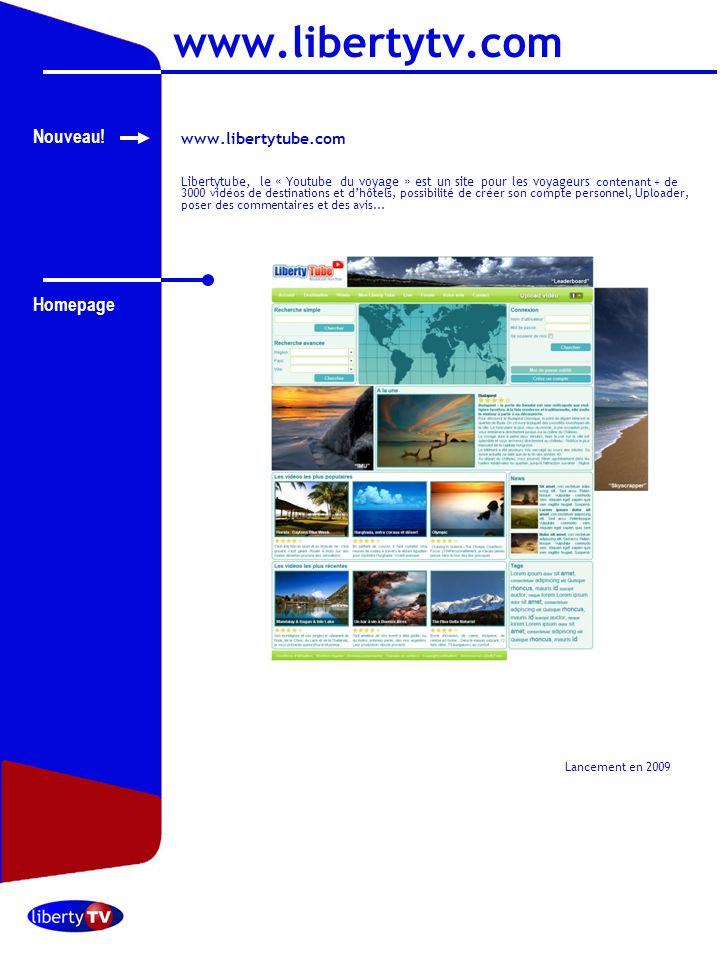 Octobre 2006 www.libertytube.com Libertytube, le « Youtube du voyage » est un site pour les voyageurs contenant + de 3000 vidéos de destinations et dhôtels, possibilité de créer son compte personnel, Uploader, poser des commentaires et des avis...