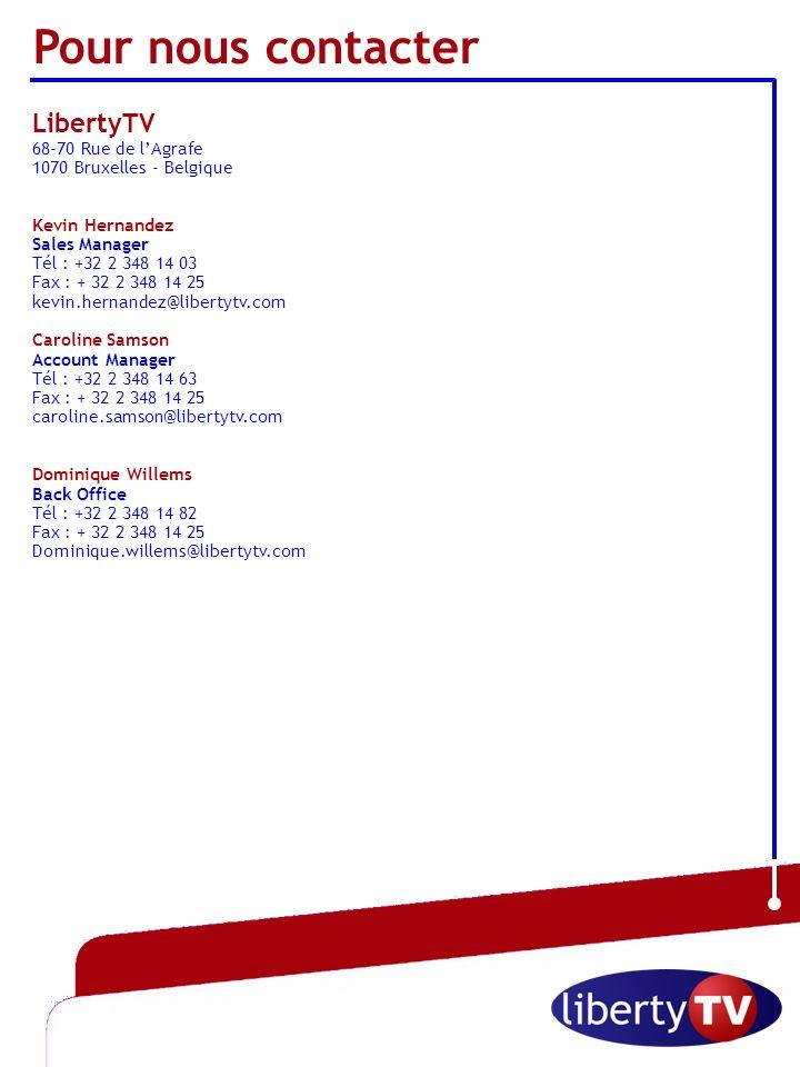 Octobre 2006 Pour nous contacter LibertyTV 68-70 Rue de lAgrafe 1070 Bruxelles - Belgique Kevin Hernandez Sales Manager Tél : +32 2 348 14 03 Fax : +