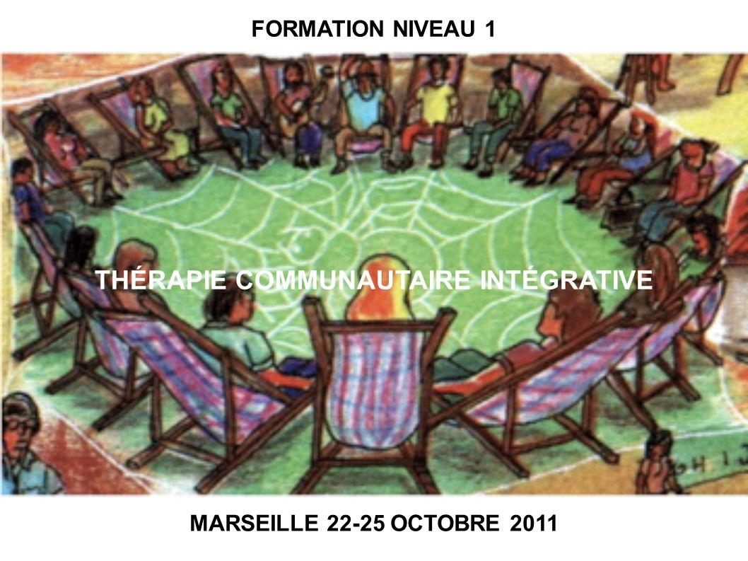 THÉRAPIE COMMUNAUTAIRE INTÉGRATIVE FORMATION NIVEAU 1 MARSEILLE 22-25 OCTOBRE 2011