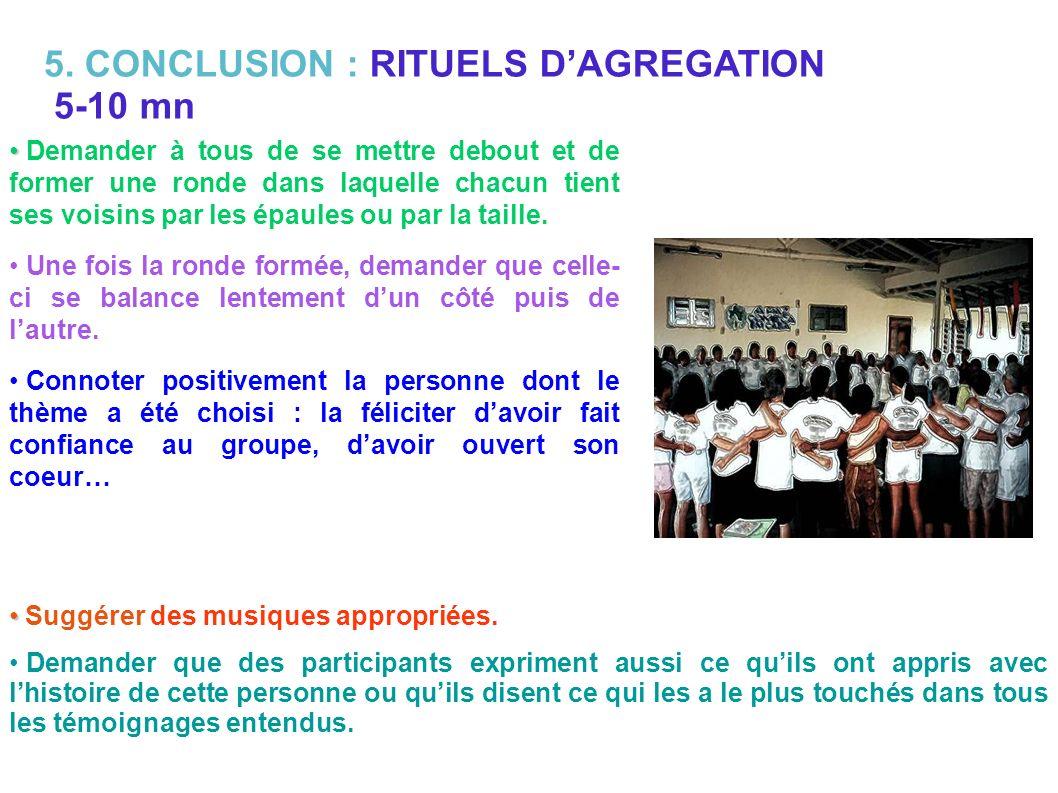5. CONCLUSION : RITUELS DAGREGATION 5-10 mn Demander à tous de se mettre debout et de former une ronde dans laquelle chacun tient ses voisins par les