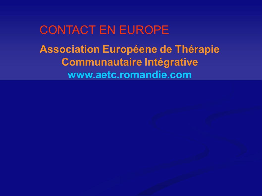Association Européene de Thérapie Communautaire Intégrative www.aetc.romandie.com CONTACT EN EUROPE