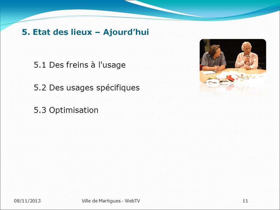 08/11/2013Ville de Martigues - WebTV11 5.1 Des freins à l'usage 5.2 Des usages spécifiques 5.3 Optimisation