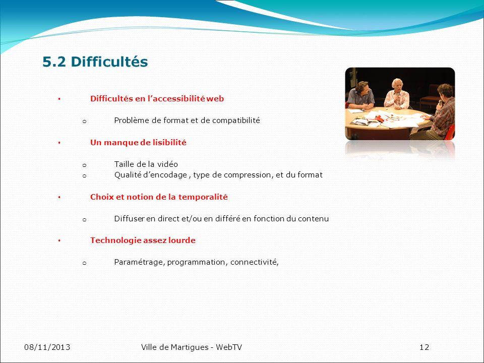 08/11/2013Ville de Martigues - WebTV12 Difficultés en laccessibilité web o Problème de format et de compatibilité Un manque de lisibilité o Taille de