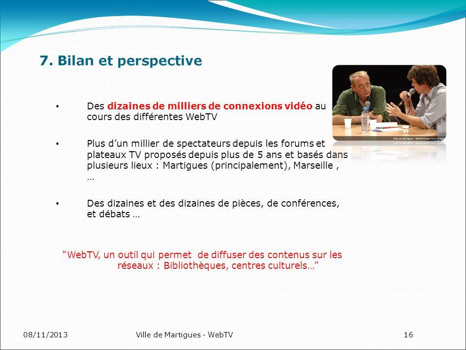 08/11/2013Ville de Martigues - WebTV16 Des dizaines de milliers de connexions vidéo au cours des différentes WebTV Plus dun millier de spectateurs dep