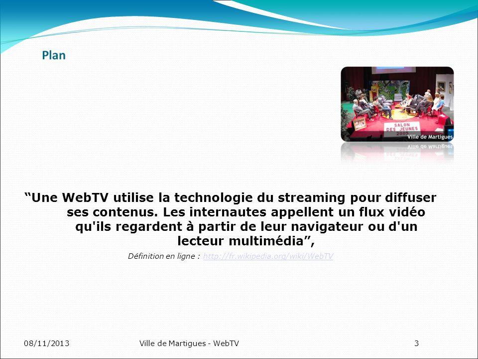 08/11/2013Ville de Martigues - WebTV3 Une WebTV utilise la technologie du streaming pour diffuser ses contenus.