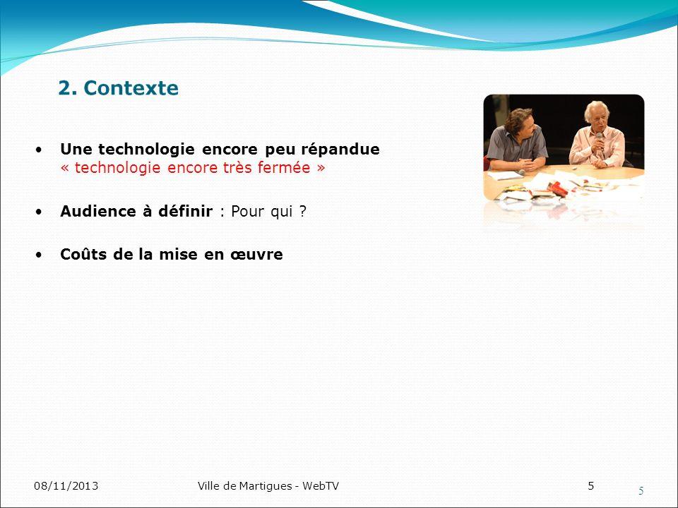 08/11/2013Ville de Martigues - WebTV5 Une technologie encore peu répandue « technologie encore très fermée » Audience à définir : Pour qui ? Coûts de