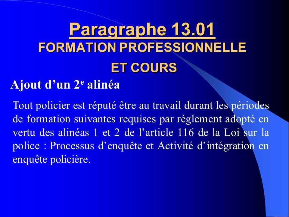 Ajout dun 3 e alinéa Paragraphe 13.00 FORMATION PROFESSIONNELLE ET COURS délai dau moins 7 jours Tout policier convoqué en formation est avisé dans un