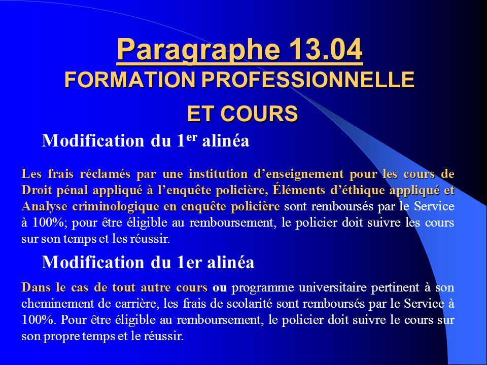 Ajout dun 2 e alinéa Paragraphe 13.01 FORMATION PROFESSIONNELLE ET COURS Tout policier est réputé être au travail durant les périodes de formation sui