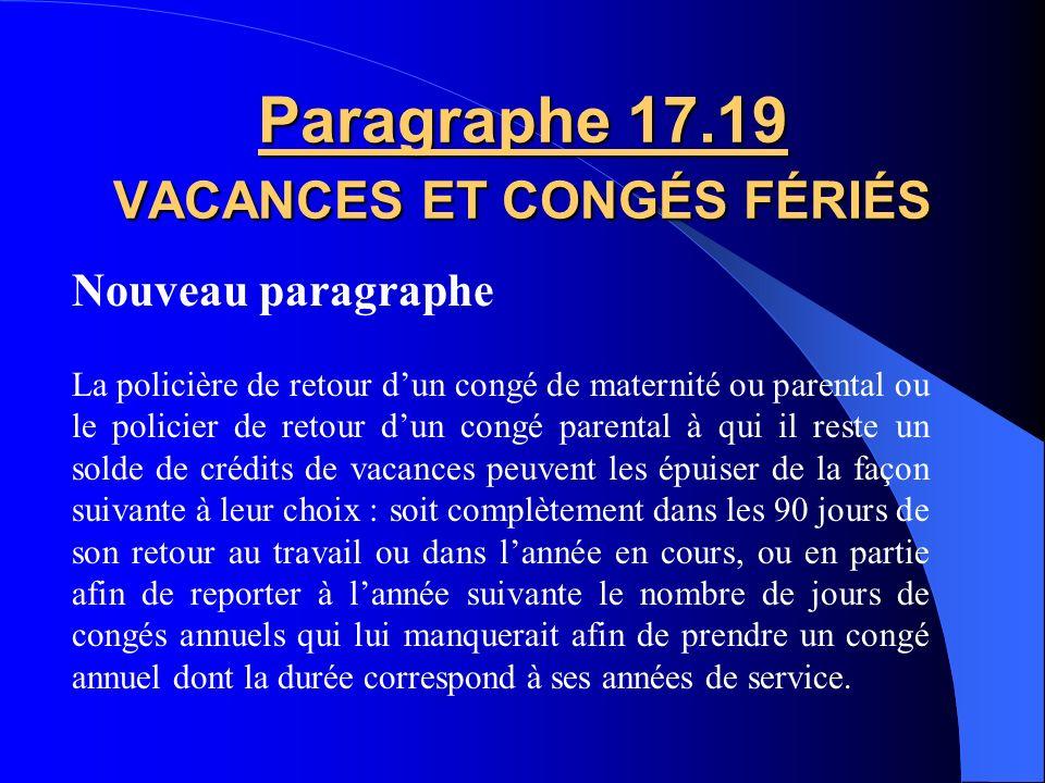 Modification Paragraphe 17.14 VACANCES ET CONGÉS FÉRIÉS reporter son congé à toute autre date comprise dans les 90 jours de son retour au travail. Le