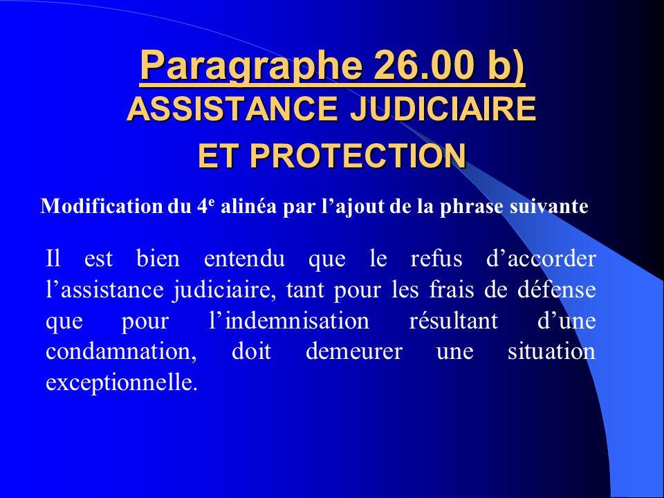 Modification du 2 e alinéa Paragraphe 26.00 a) ASSISTANCE JUDICIAIRE ET PROTECTION 45 jours Dans les 45 jours de la demande dassistance du policier, l