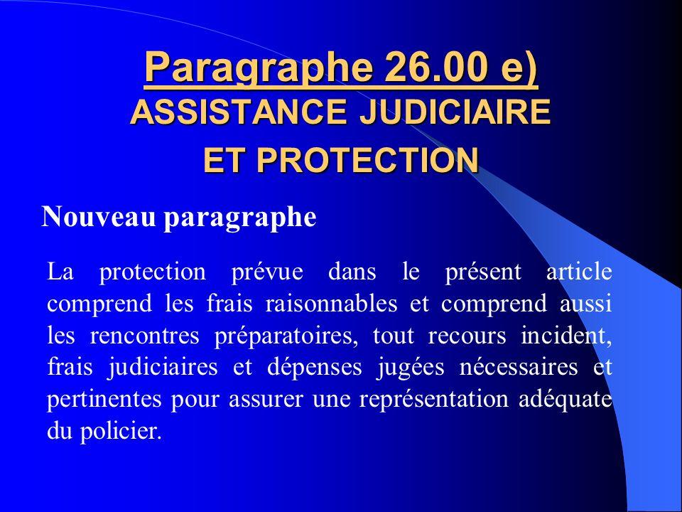 Modification du 1 er alinéa Paragraphe 26.00 d) ASSISTANCE JUDICIAIRE ET PROTECTION Dans le cas où un policier fait lobjet dune plainte en déontologie